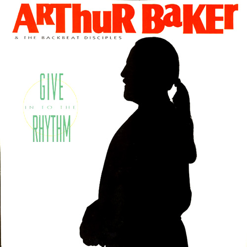 Arthur Baker And The Backbeat Disciples - Give In To The Rhythm