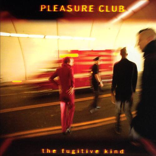 Pleasure Club - The Fugitive Kind